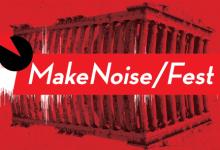 8 + 1 Luben λόγοι που μας οδηγούν στο σημερινό MakeNoise Fest
