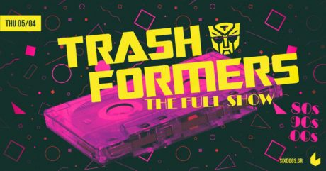 Οι Trashformers την Πέμπτη 5 Απριλίου στο Six d.o.g.s