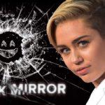 Η συμμετοχή της Miley Cyrus στο νέο Black Mirror θα είναι ό,τι πιο 2018 έγινε φέτος