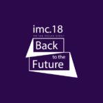 Υπάρχουν λόγοι για να βρεθείς στο IMC '18: Back to the future και στους εξηγούμε ωραία